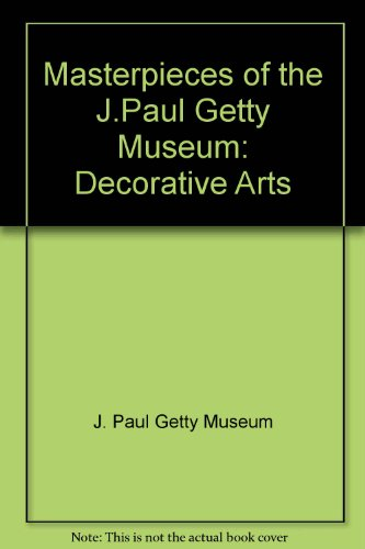 Masterpieces of the J.Paul Getty Museum: Decorative Arts