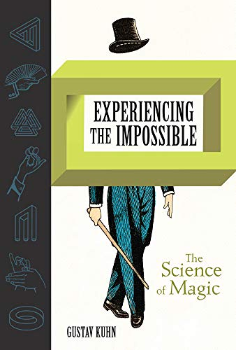 Experiencing the Impossible – The Science of Magic (The MIT Press)