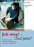 Job weg! - Und jetzt
