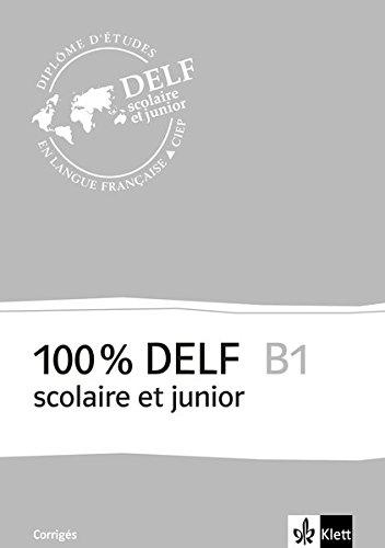 100 % DELF B1 scolaire et junior: Corrigés
