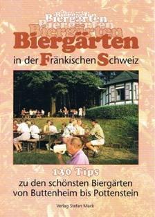 Biergärten in der Fränkischen Schweiz. 130 Tips zu den schönsten Biergärten und Kellern von Buttenheim bis Pottenstein