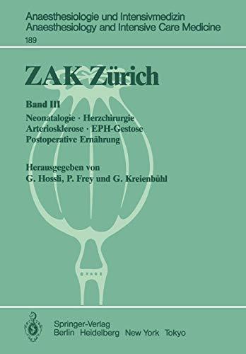 ZAK Zürich: Band III: Neonatalogie Herzchirurgie Arteriosklerose EPH-Gestose Postoperative Ernährung (Anaesthesiologie und Intensivmedizin   Anaesthesiology and Intensive Care Medicine, Band 189)