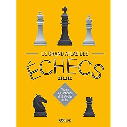 Le Grand Atlas des échecs: Toutes les tactiques et stratégies de jeu