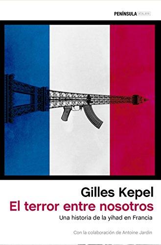 El terror entre nosotros: Una historia de la yihad en Francia por Gilles Kepel