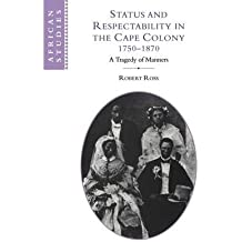 [Status and Respectability in the Cape Colony, 1750 1870: A Tragedy of Manners[ STATUS AND RESPECTABILITY IN THE CAPE COLONY, 1750 1870: A TRAGEDY OF MANNERS ] By Ross, Robert ( Author )Oct-15-2009 Paperback