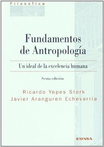 Fundamentos de antropología (Filosofía) por Ricardo Yepes Stork