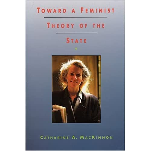 Toward a Feminist Theory of the State by Catharine A. MacKinnon (1991-09-01)
