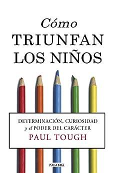 Cómo triunfan los niños (How Children Succeed) (Educación y familia) de [Tough, Paul]
