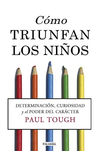 Cómo triunfan los niños (How Children Succeed) (Educación y familia) por Paul Tough