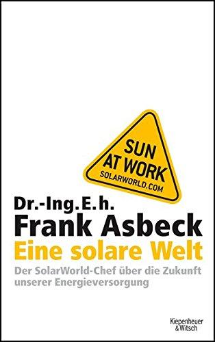 Eine solare Welt: Der SolarWorld-Chef über die Zukunft unserer Engergievesorgung