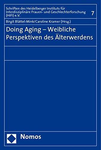 Doing Aging - Weibliche Perspektiven des Älterwerdens (Schriften Zur Interdisziplinaren Frauen- Und Geschlechterforschung, Band 7)