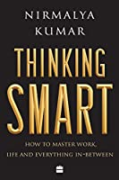 Thinking Smart: How to Master Work, Life and Everything In-Between