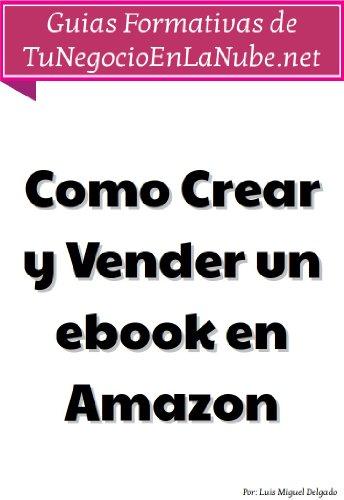 Como Crear y Vender un ebook en Amazon (Guías Formativas de ...