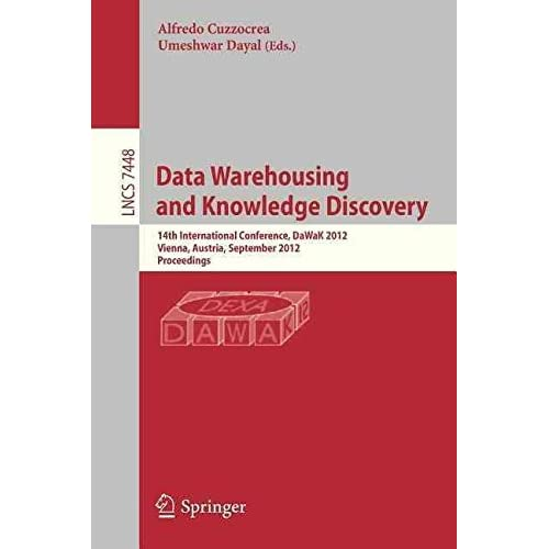 [(Data Warehousing and Knowledge Discovery : 14th International Conference, DaWaK 2012, Vienna, Austria, September 3-6 2012 : Proceedings)] [Edited by Alfredo Cuzzocrea ] published on (July, 2012)