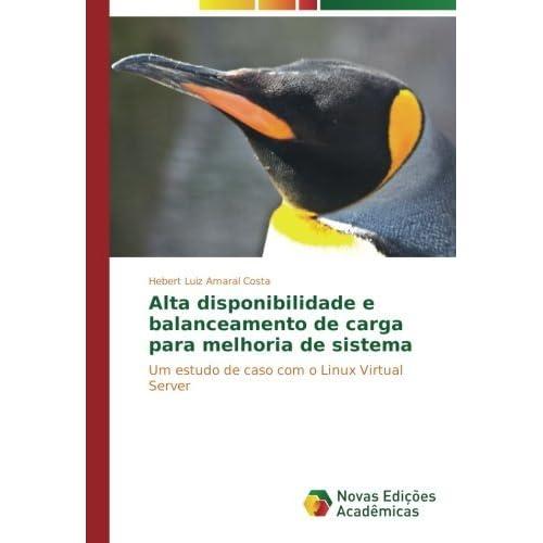 Alta disponibilidade e balanceamento de carga para melhoria de sistema: Um estudo de caso com o Linux Virtual Server by Hebert Luiz Amaral Costa (2015-07-23)