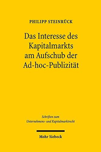 Das Interesse des Kapitalmarkts am Aufschub der Ad-hoc-Publizität: Eine Studie zu Art. 17 Abs. 4 MAR (Schriften zum Unternehmens- und Kapitalmarktrecht, Band 48)