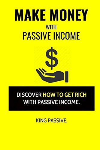 Make Money WIth Passive Income: Discover How To Get Rich With Passive Income