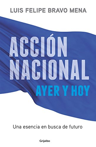 Acción Nacional ayer y hoy: Una esencia en busca de futuro