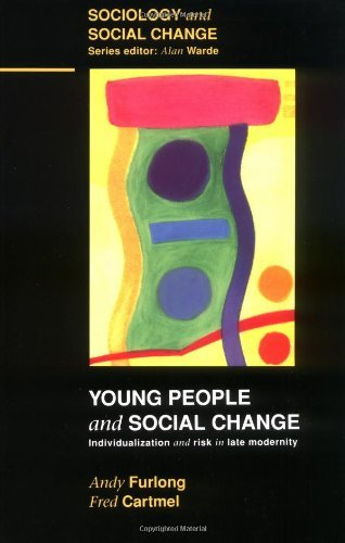 Young People and Social Change: Individualization and Risk in Late Modernity (Sociology & social change) by Andy Furlong (1997-04-01)