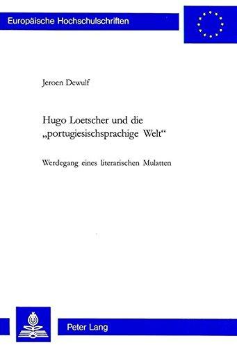 Hugo Loetscher und die «portugiesischsprachige Welt»: Werdegang eines literarischen Mulatten (Europäische Hochschulschriften / European University Studies / Publications Universitaires Européennes)