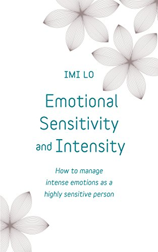 Emotional Sensitivity and Intensity: How to manage intense emotions as a highly sensitive person - learn more about yourself with this life-changing self help book (Teach Yourself) por Imi Lo