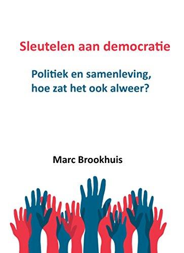 Sleutelen aan democratie: Politiek en samenleving, hoe zat het ook alweer? (Dutch Edition) por Marc Brookhuis
