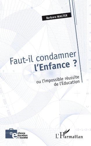 Livre Faut-il condamner l'Enfance ?: Ou l'impossible réussite de l'Education pdf, epub ebook