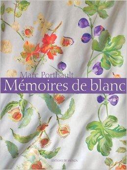 Mmoires de Blanc de Marc Porthault,Jacqueline Queneau,Marc Walter (Photographies) ( 6 octobre 2011 )
