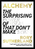 Alchemy: The Surprising Power of Ideas That Don't Make Sense (English Edition)