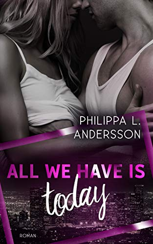 All We Have Is Today (Time for Passion-Reihe 1) von [Andersson, Philippa L.]