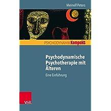Psychodynamische Psychotherapie mit Älteren: Eine Einführung (Psychodynamik kompakt)