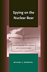 Spying on the Nuclear Bear: Anglo-American Intelligence and the Soviet Bomb (Stanford Nuclear Age Series)