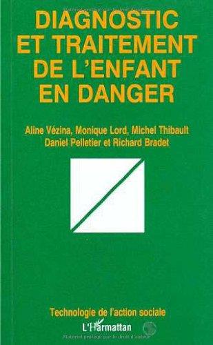 DIAGNOSTIC TRAITEMENT DE L'ENFANT EN DANGER par Monique Lord, Michel Pelletier, Michel Thibault, Aline Vezina, Richard Bradet