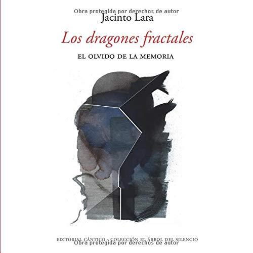 Los dragones fractales: El olvido de la memoria por Jacinto Lara Hidalgo