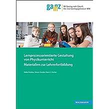 Lernprozessorientierte Gestaltung von Physikunterricht: Materialien zur Lehrerfortbildung (Ganz In - Materialien für die Praxis)