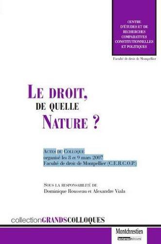 Le droit, de quelle nature ? : Actes du colloque organisé les 8 et 9 mars 2007, faculté de droit de Montpellier par Dominique Rousseau