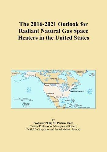 The 2016-2021 Outlook for Radiant Natural Gas Space Heaters in the United States