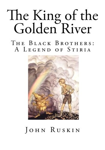 The King of the Golden River: The Black Brothers: A Legend of Stiria (Top 100 Classic Childrens Stories)