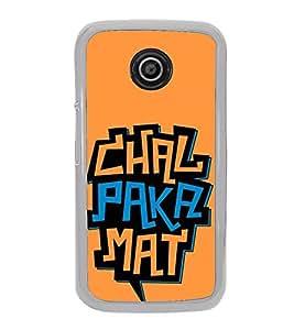 Chal Paka Mat 2D Hard Polycarbonate Designer Back Case Cover for Motorola Moto E2 :: Motorola Moto E Dual SIM( 2nd Gen) :: Motorola Moto E 2nd Gen 3G XT1506 :: Motorola Moto E 2nd Gen 4G XT1521
