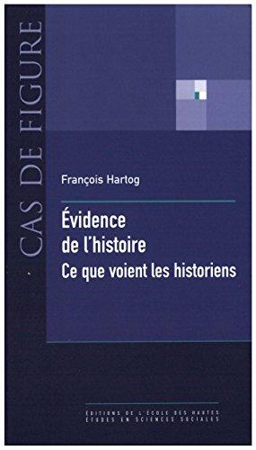 Évidence de l'histoire: Ce que voient les historiens (Cas de figure) par François Hartog