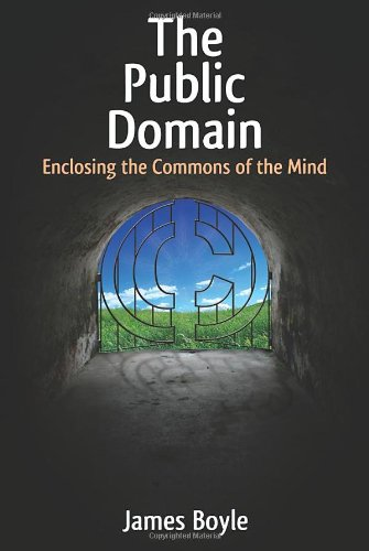 The Public Domain: Enclosing the Commons of the Mind por James Boyle