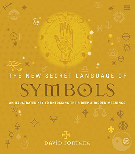 The New Secret Language of Symbols: An Illustrated Key to Unlocking Their Deep & Hidden Meanings