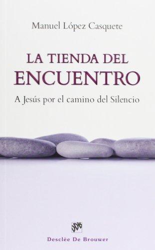 La Tienda Del Encuentro. A Jesús Por El Camino Del Silencio (Caminos) por Manuel López-Casquete De Prado