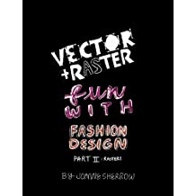 Vector + Raster Fun with Fashion Design Part II (English Edition)