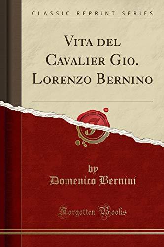 Vita del Cavalier Gio. Lorenzo Bernino (Classic Reprint) por Domenico Bernini