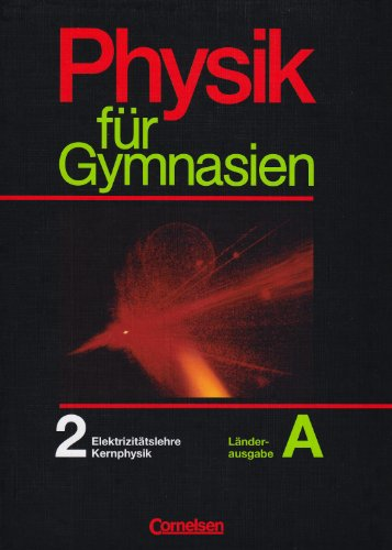 Buchcover: Physik für Gymnasien - Länderausgabe A: Physik für Gymnasien, Sekundarstufe I, Länderausg. A, Tl.2, Elektrizität, Kernphysik