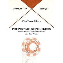 Perspektive und Projektion: Andrea Pozzos Architekturtheorie und ihre Praxis (Punctum / Abhandlungen aus Kunst & Kultur)