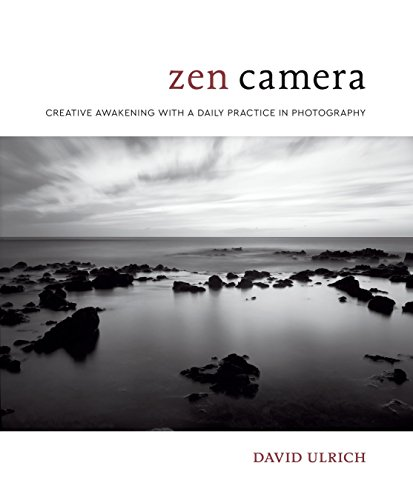 Zen Camera: Creative Awakening with a Daily Practice in Photography par David Ulrich