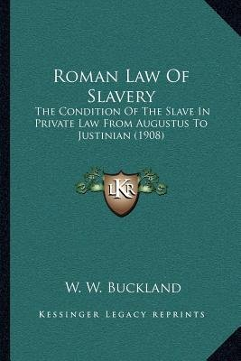 [(Roman Law of Slavery: The Condition of the Slave in Private Law from Augustus to Justinian (1908))] [Author: W W Buckland] published on (September, 2010)