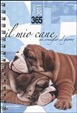365. Il mio cane. Un consiglio al giorno. Diario 2011